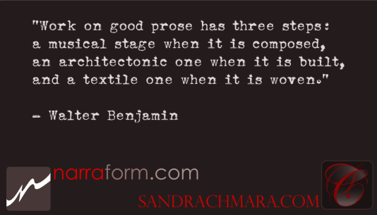 Work on good prose has three steps: a musical stage when it is composed, an architectonic one when it is built, and a textile one when it is woven. - Walter Benjamin
